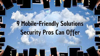 9 Mobile-Friendly Solutions Security Pros Can Offer