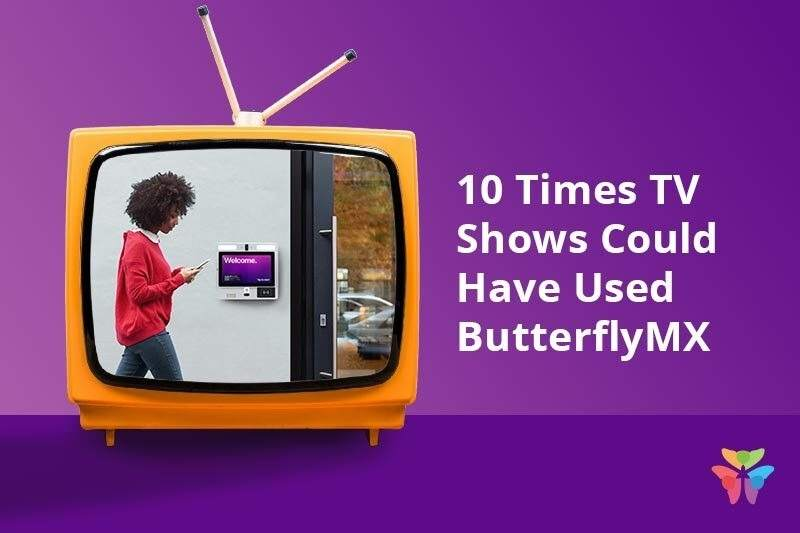 10 Times TV Shows Could Have Used ButterflyMX
